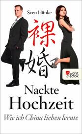 Nackte Hochzeit - Wie ich China lieben lernte