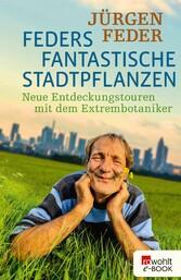 Feders fantastische Stadtpflanzen - Neue Entdec...