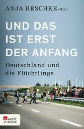 Und das ist erst der Anfang - Deutschland und die Flüchtlinge