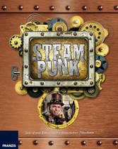 Steampunk - Jules Vernes Erben und ihre fantast...