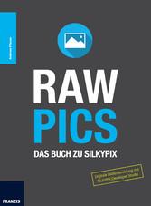 RAW Pics - Das Buch zu SILKYPIX: Digitale Bilde...
