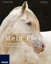 Mein Pferd - So fotografieren Sie Ihren Lieblin...