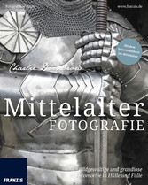 Mittelalterfotografie - Bildgewaltige und grand...