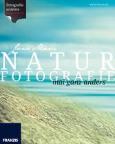 Naturfotografie - mal ganz anders