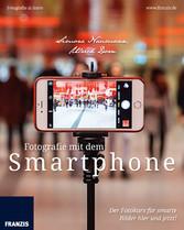 Fotografie mit dem Smartphone - Der Fotokurs fü...