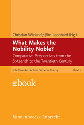 What Makes the Nobility Noble? - Comparative Perspectives from the Sixteenth to the Twentieth Century. EBook