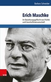 Erich Maschke - Im Beziehungsgeflecht von Polit...