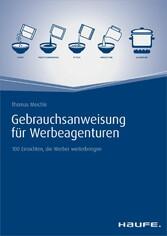 Gebrauchsanweisung für Werbeagenturen - 100 Ein...