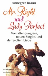 Mr. Right und Lady Perfect - Von alten Jungfern...