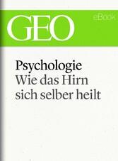 Psychologie: Wie das Hirn sich selber heilt (GE...