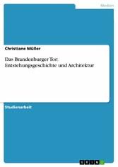 Das Brandenburger Tor: Entstehungsgeschichte und Architektur