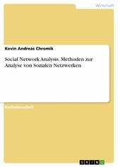 Social Network Analysis. Methoden zur Analyse v...