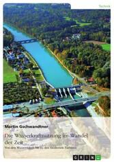 Die Wasserkraftnutzung im Wandel der Zeit - Von den Wasserrädern bis zu den modernen Turbinen (2. überarbeitete Auflage)