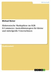 Elektronische Marktplätze im B2B E-Commerce. Au...
