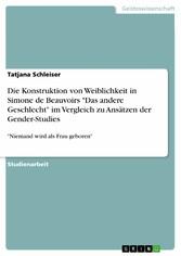 Die Konstruktion von Weiblichkeit in Simone de ...