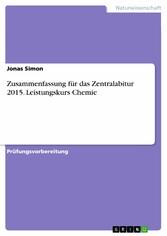Zusammenfassung für das Zentralabitur 2015. Leistungskurs Chemie