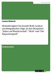Heimatlosigkeit bei Joseph Roth. Analyse autobi...