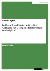 Emblematik und Motive in Gryphius Catharina von...