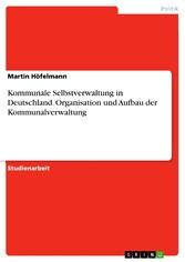 Kommunale Selbstverwaltung in Deutschland. Orga...