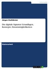 Die digitale Signatur: Grundlagen, Konzepte, Ei...