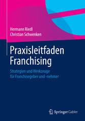Praxisleitfaden Franchising - Strategien und We...