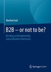 B2B - or not to be? - Der Weg zu Vertriebserfol...