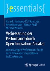 Verbesserung der Performance durch Open Innovation-Ansätze - Von neuartigen Verfahren zur Suche nach Differenzierungsvorteilen im Krankenhaus