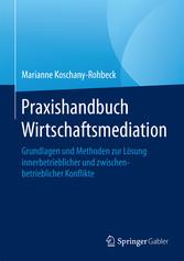 Praxishandbuch Wirtschaftsmediation - Grundlage...