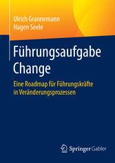 Führungsaufgabe Change - Eine Roadmap für Führu...