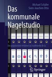 Das kommunale Nagelstudio - Die populärsten Irrtümer zu Stadtwerke & Co.