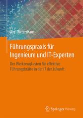 Führungspraxis für Ingenieure und IT-Experten -...
