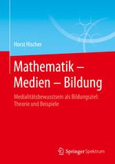 Mathematik - Medien - Bildung - Medialitätsbewu...