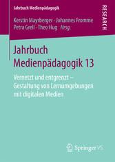Jahrbuch Medienpädagogik 13 - Vernetzt und entgrenzt - Gestaltung von Lernumgebungen mit digitalen Medien