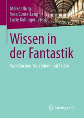 Wissen in der Fantastik - Vom Suchen, Verstehen...