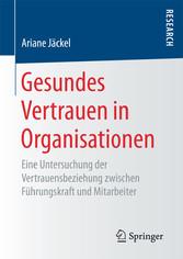 Gesundes Vertrauen in Organisationen - Eine Unt...