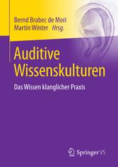 Auditive Wissenskulturen - Das Wissen klanglich...
