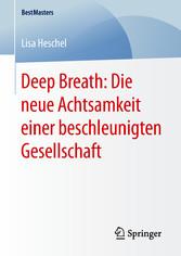 Deep Breath: Die neue Achtsamkeit einer beschle...