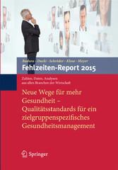 Fehlzeiten-Report 2015 - Neue Wege für mehr Gesundheit - Qualitätsstandards für ein zielgruppenspezifisches Gesundheitsmanagement