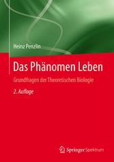 Das Phänomen Leben - Grundfragen der Theoretisc...
