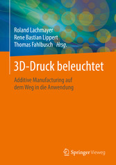 3D-Druck beleuchtet - Additive Manufacturing au...
