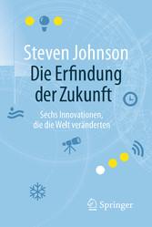 Die Erfindung der Zukunft - Sechs Innovationen,...