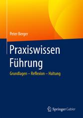 Praxiswissen Führung - Grundlagen - Reflexion -...