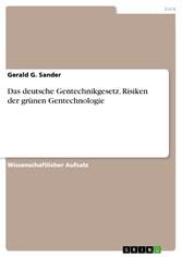 Das deutsche Gentechnikgesetz. Risiken der grün...