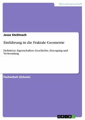 Einführung in die Fraktale Geometrie - Definition, Eigenschaften, Geschichte, Erzeugung und Verwendung