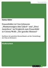 Frauenbilder in Uwe Johnsons Mutmassungen über Jakob und Zwei Ansichten im Vergleich zum Frauenbild in Christa Wolfs Der geteilte Himmel - Einflüsse des geteilten Deutschlands auf die Darstellung der Frau in Romanen