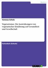Vegetarismus. Die Auswirkungen von vegetarische...