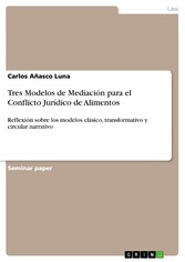 Tres Modelos de Mediación para el Conflicto Jurídico de Alimentos - Reflexión sobre los modelos clásico, transformativo y circular narrativo