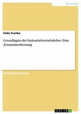 Grundlagen der Industriebetriebslehre. Eine Zus...