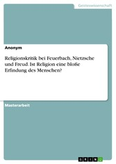 Religionskritik bei Feuerbach, Nietzsche und Fr...