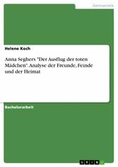 Anna Seghers Der Ausflug der toten Mädchen. Analyse der Freunde, Feinde und der Heimat